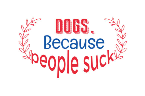 Print on Demand: Dogs. Because People Suck Quote SVG Cut Graphic Crafts By TheLucky