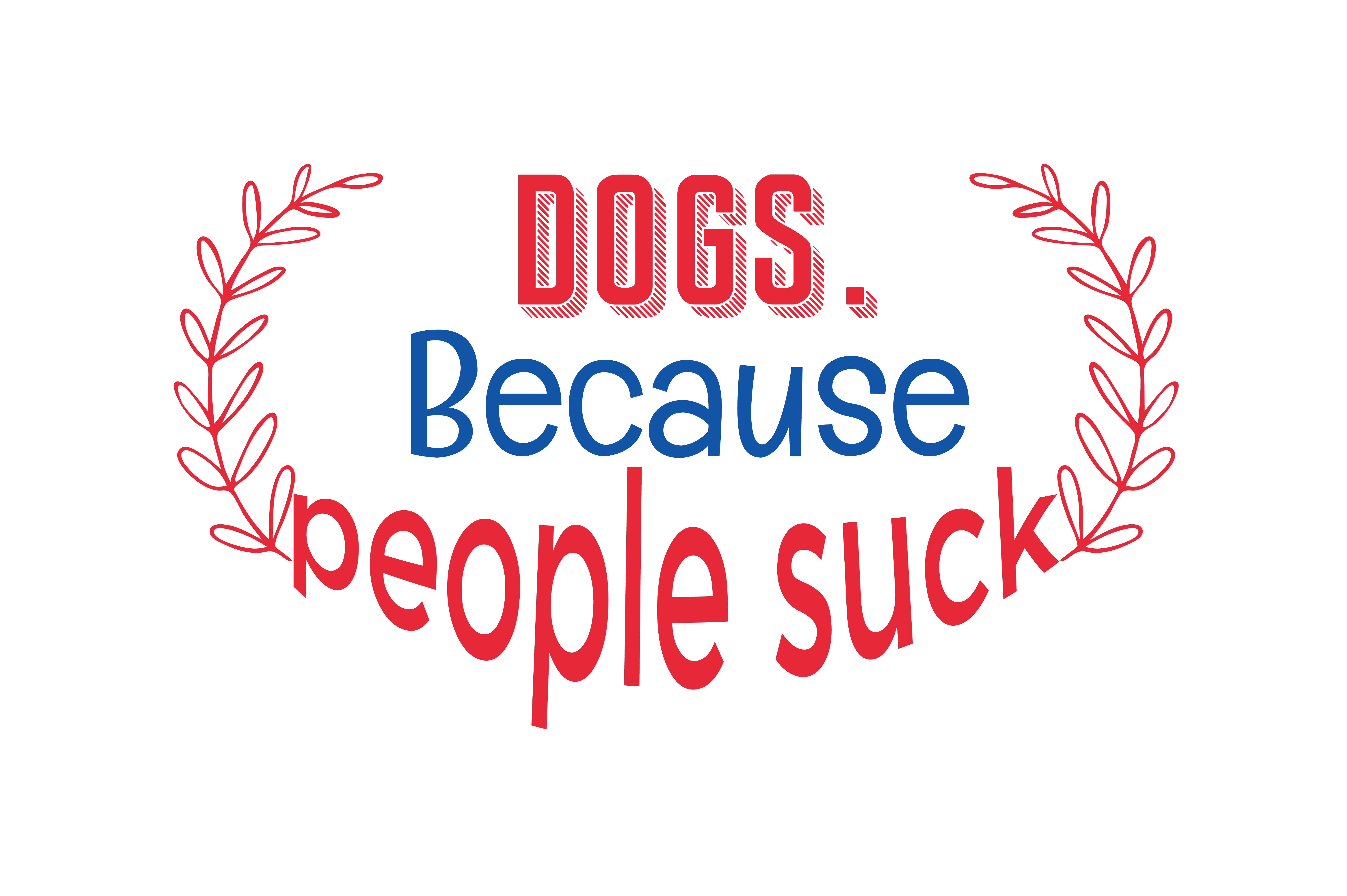 Download Free Dogs Because People Suck Quote Svg Cut Graphic By Thelucky for Cricut Explore, Silhouette and other cutting machines.