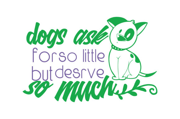 Print on Demand: Dogs Ask for so Little but Deserve so Much Quote SVG Cut Gráfico Crafts Por TheLucky