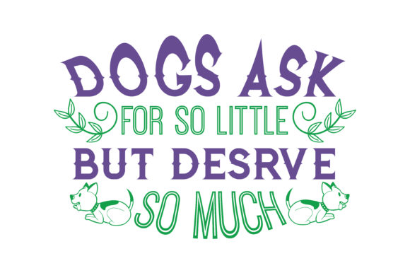 Print on Demand: Dogs Ask for so Little but Deserve so Much Quote SVG Cut Graphic Crafts By TheLucky