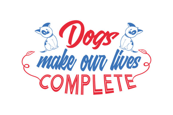 Print on Demand: Dogs Make Our Lives Complete Quote SVG Cut Graphic Crafts By TheLucky