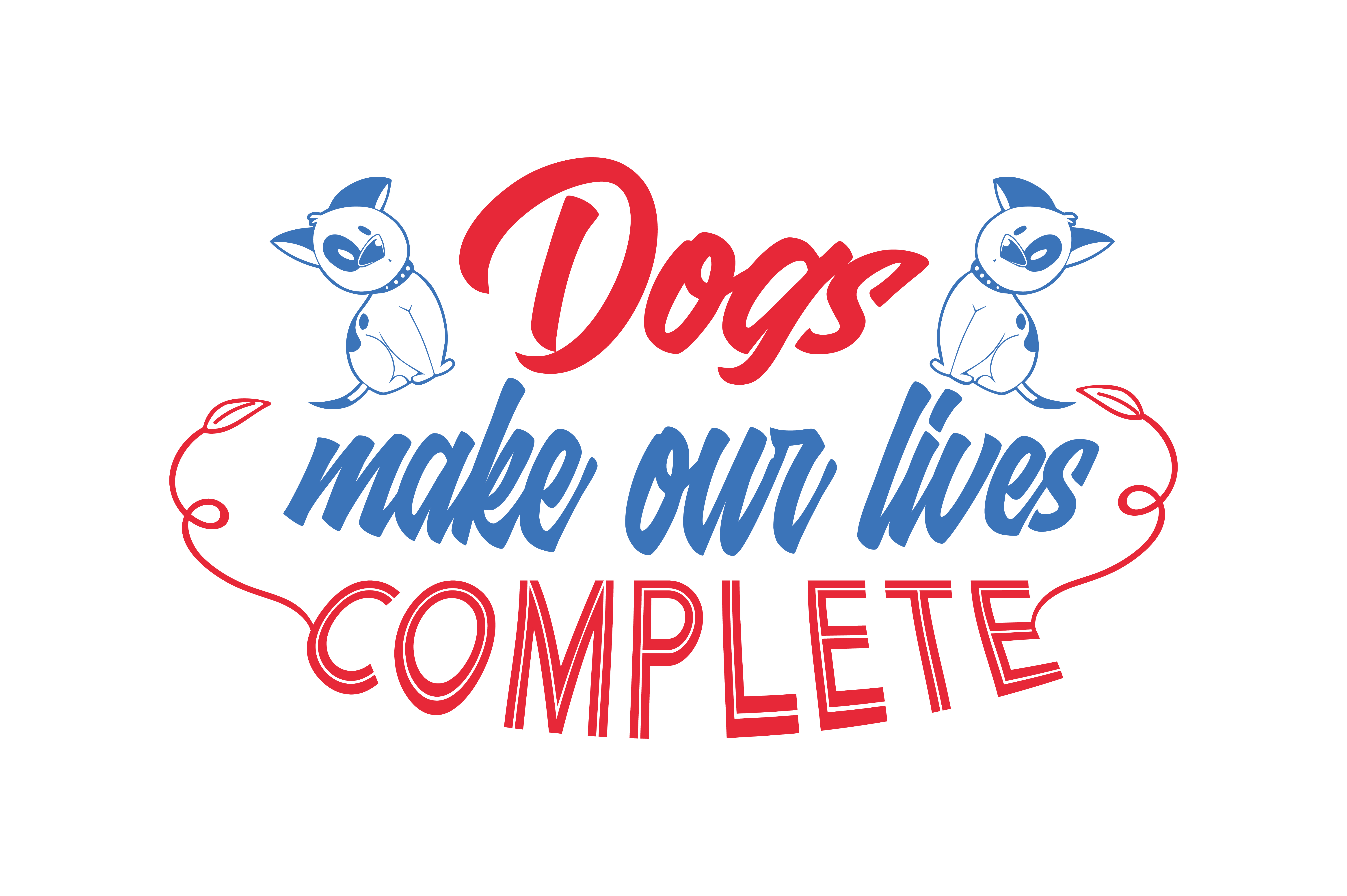 Download Free Dogs Make Our Lives Complete Quote Svg Cut Creative Fabrica for Cricut Explore, Silhouette and other cutting machines.