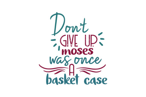 Print on Demand: Don't Give Up. Moses Was Once a Basket Case Quote SVG Cut Graphic Crafts By TheLucky