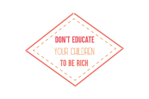 Print on Demand: Don't Educate Your Children to Be Rich Quote SVG Cut Graphic Crafts By TheLucky
