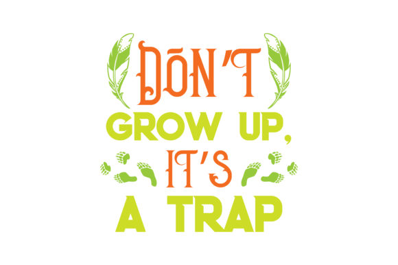 Print on Demand: Don't Grow Up, It's a Trap Quote SVG Cut Graphic Crafts By TheLucky