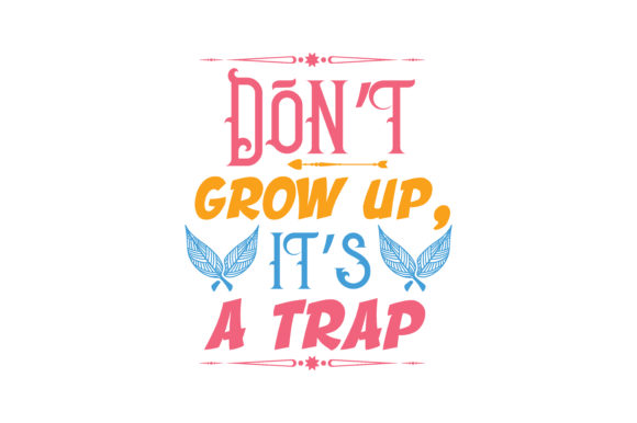 Download Free Don T Grow Up It S A Trap Quote Svg Cut Graphic By Thelucky for Cricut Explore, Silhouette and other cutting machines.