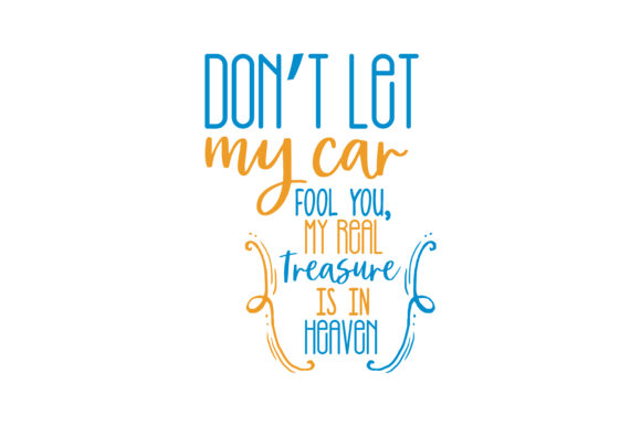 Print on Demand: Don't Let My Car Fool You, My Real Treasure is in Heaven Quote SVG Cut Graphic Crafts By TheLucky