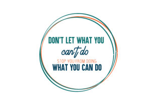Download Free Don T Let What You Can T Do Stop You From Doing What You Can Do SVG Cut Files