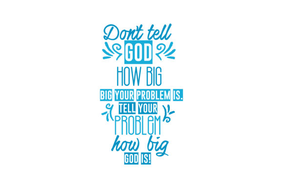 Download Free Don T Tell God How Big Your Problem Is Tell Your Problem How Big for Cricut Explore, Silhouette and other cutting machines.