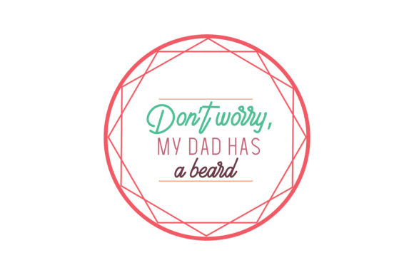 Download Free Don T Worry My Dad Has A Beard Quote Svg Cut Graphic By for Cricut Explore, Silhouette and other cutting machines.