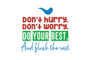 Download Free Don T Hurry Don T Worry Do Your Best And Flush The Rest Quote for Cricut Explore, Silhouette and other cutting machines.