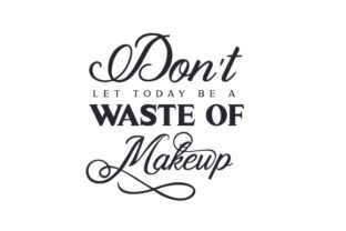 Don't Let Today Be a Waste of Makeup Craft Design Por Creative Fabrica Crafts
