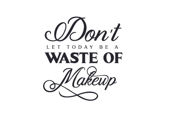 Download Free Don T Let Today Be A Waste Of Makeup Svg Cut File By Creative for Cricut Explore, Silhouette and other cutting machines.
