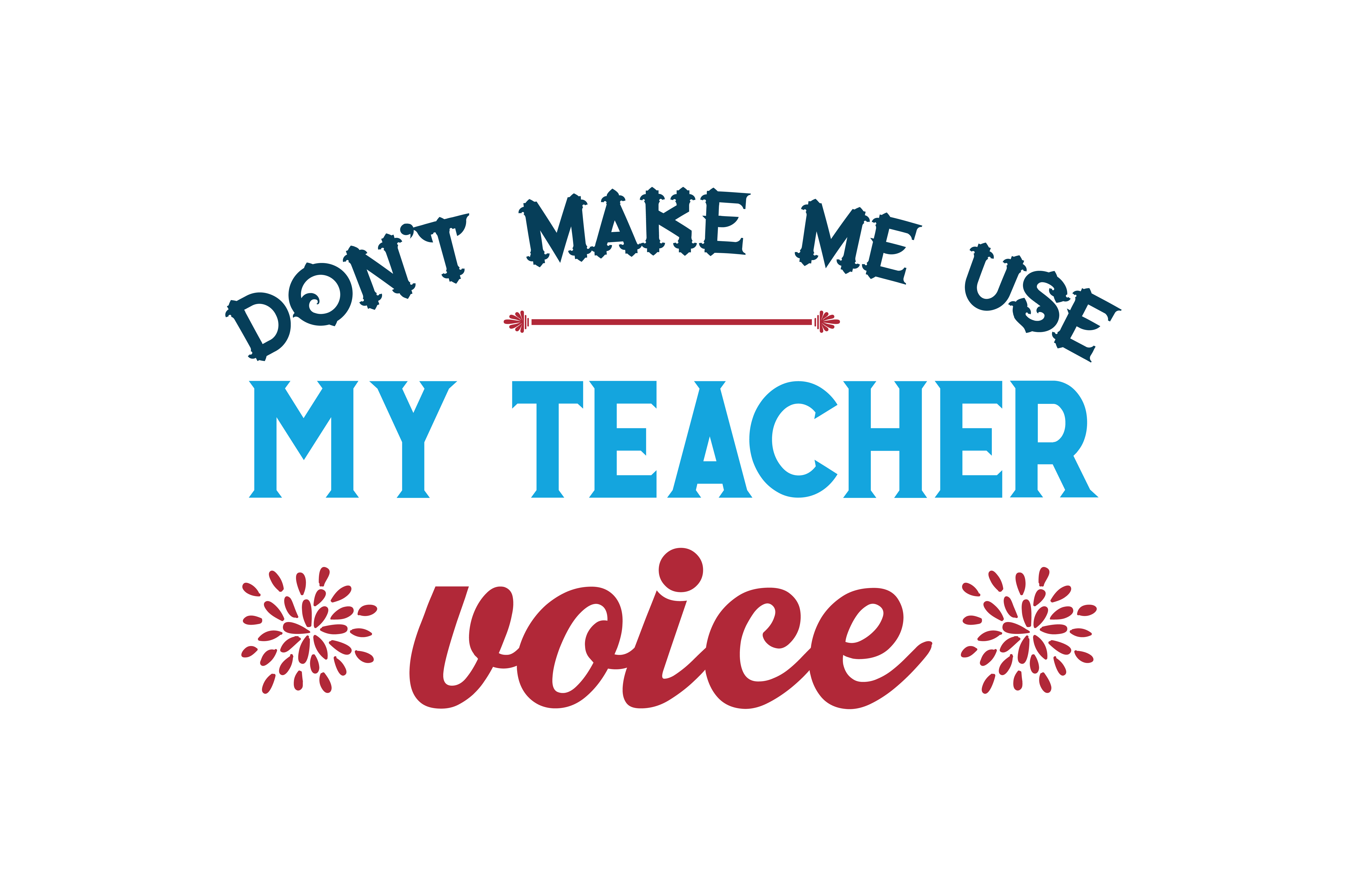 Download Free Don T Make Me Use My Teacher Voice Quote Svg Cut Graphic By for Cricut Explore, Silhouette and other cutting machines.
