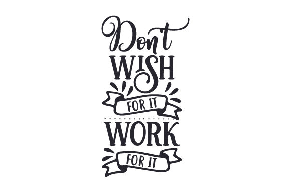 Don't Wish for It, Work for It Work Craft Cut File By Creative Fabrica Crafts