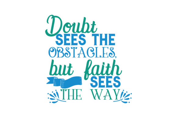 Download Free Doubt Sees The Obstacles But Faith Sees The Way Quote Svg Cut for Cricut Explore, Silhouette and other cutting machines.