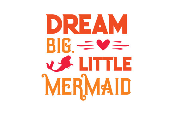 Print on Demand: Dream Big, Little Mermaid Quote SVG Cut Graphic Crafts By TheLucky