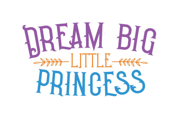 Print on Demand: Dream Big Little Princess Quote SVG Cut Graphic Crafts By TheLucky