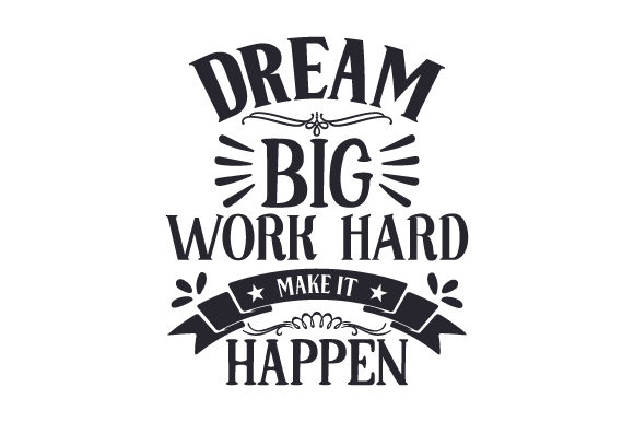 Dream Big, Work Hard, Make It Happen