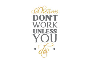 Dreams Don't Work Unless You Do Work Craft Cut File By Creative Fabrica Crafts