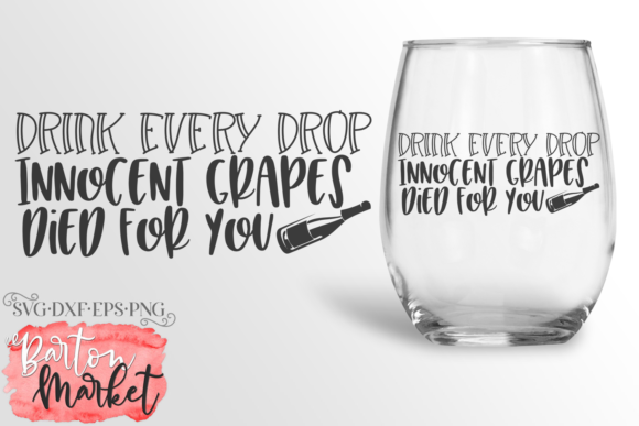 Drink Every Drop Innocent Grapes Died SVG Graphic By Barton Market