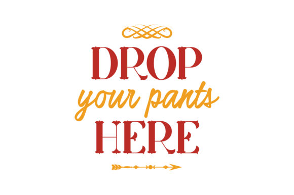 Download Free Drop Your Pants Here Quote Svg Cut Graphic By Thelucky for Cricut Explore, Silhouette and other cutting machines.