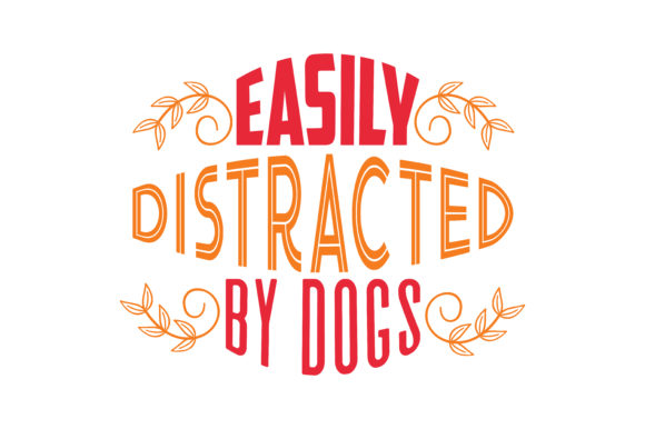 Print on Demand: Easily Distracted by Dogs Quote SVG Cut Graphic Crafts By TheLucky