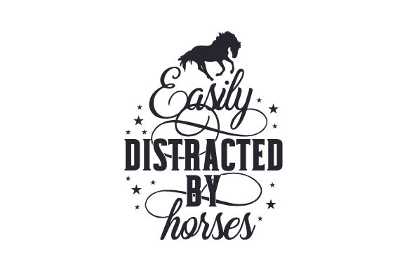 Easily Distracted by Horses Horse & Equestrian Craft Cut File By Creative Fabrica Crafts