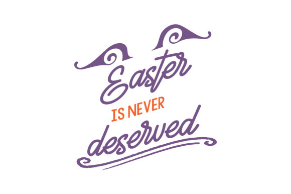 Print on Demand: Easter is Never Deserved Quote SVG Cut Graphic Crafts By TheLucky
