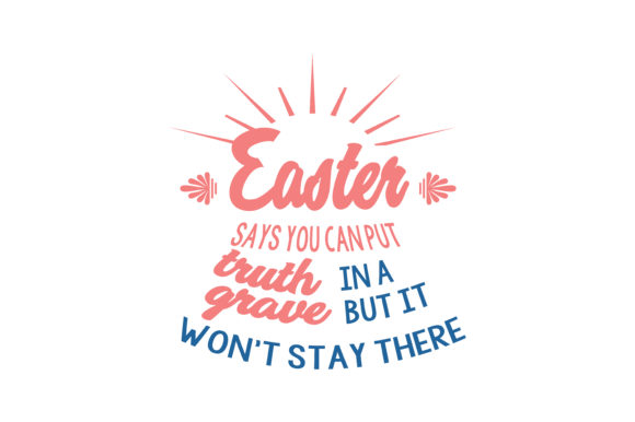 Download Free Easter Says You Can Put Truth In A Grave But It Won T Stay There for Cricut Explore, Silhouette and other cutting machines.