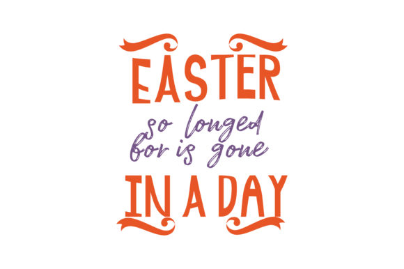 Print on Demand: Easter so Longed for is Gone in a Day Quote SVG Cut Graphic Crafts By TheLucky