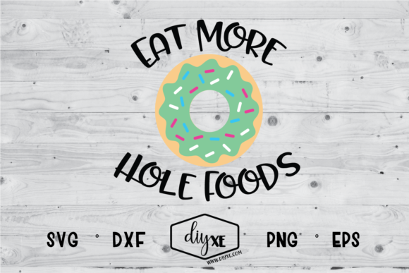 Eat More Hole Foods Graphic Crafts By Sheryl Holst