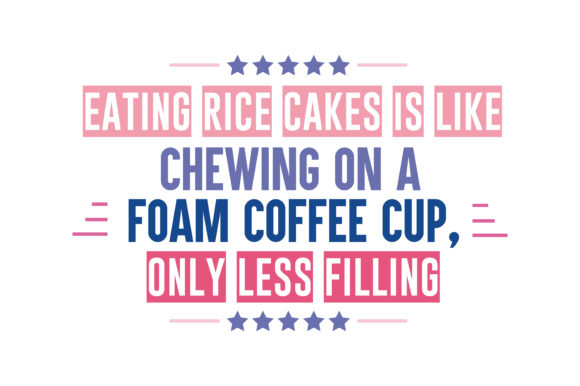 Download Free Eating Rice Cakes Is Like Chewing On A Foam Coffee Cup Only Less for Cricut Explore, Silhouette and other cutting machines.
