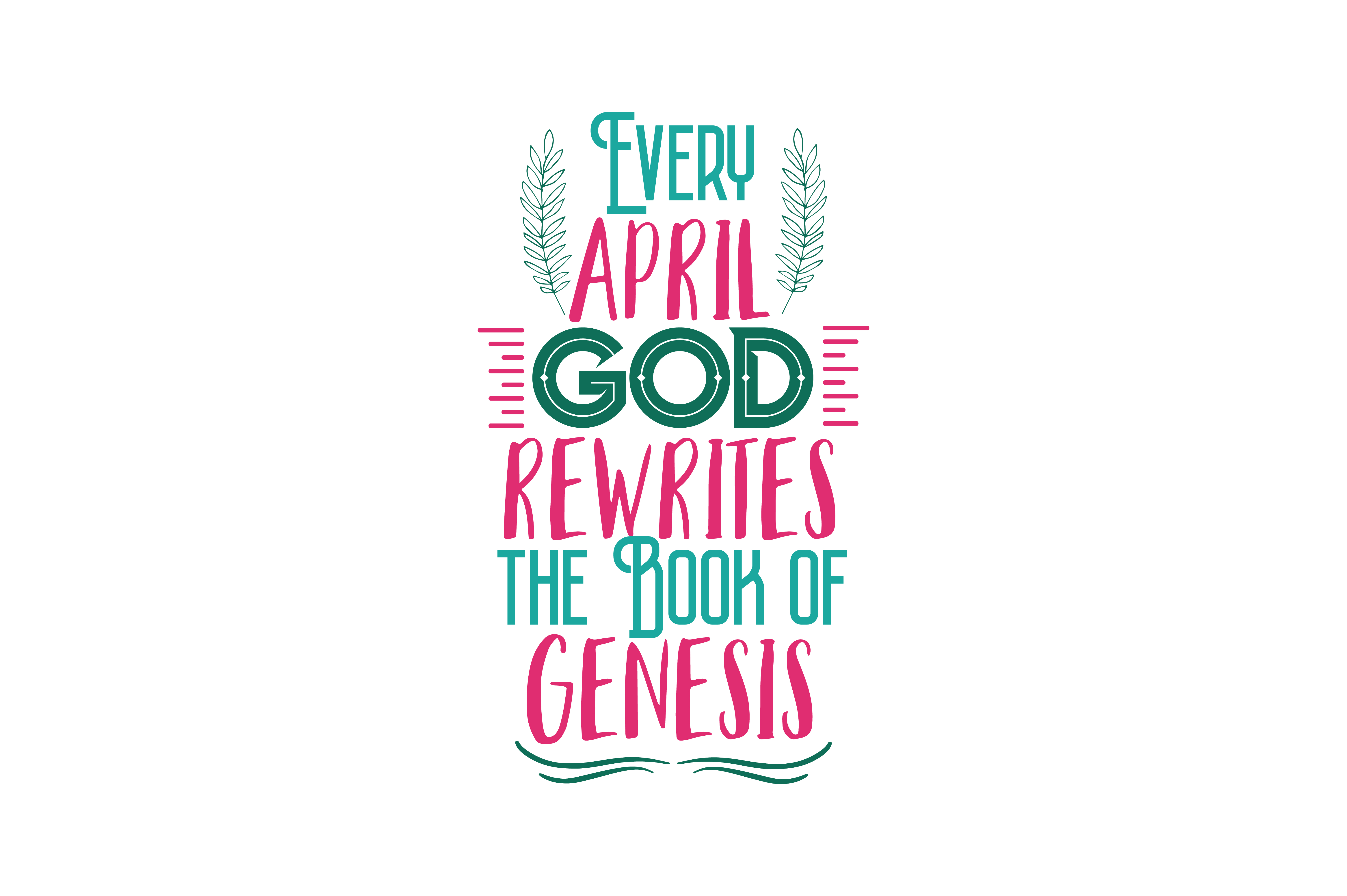 Download Free Every April God Rewrites The Book Of Genesis Quote Svg Cut for Cricut Explore, Silhouette and other cutting machines.