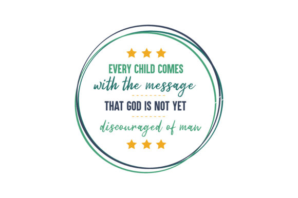 Download Free Every Child Comes With The Message That God Is Not Yet Discouraged for Cricut Explore, Silhouette and other cutting machines.