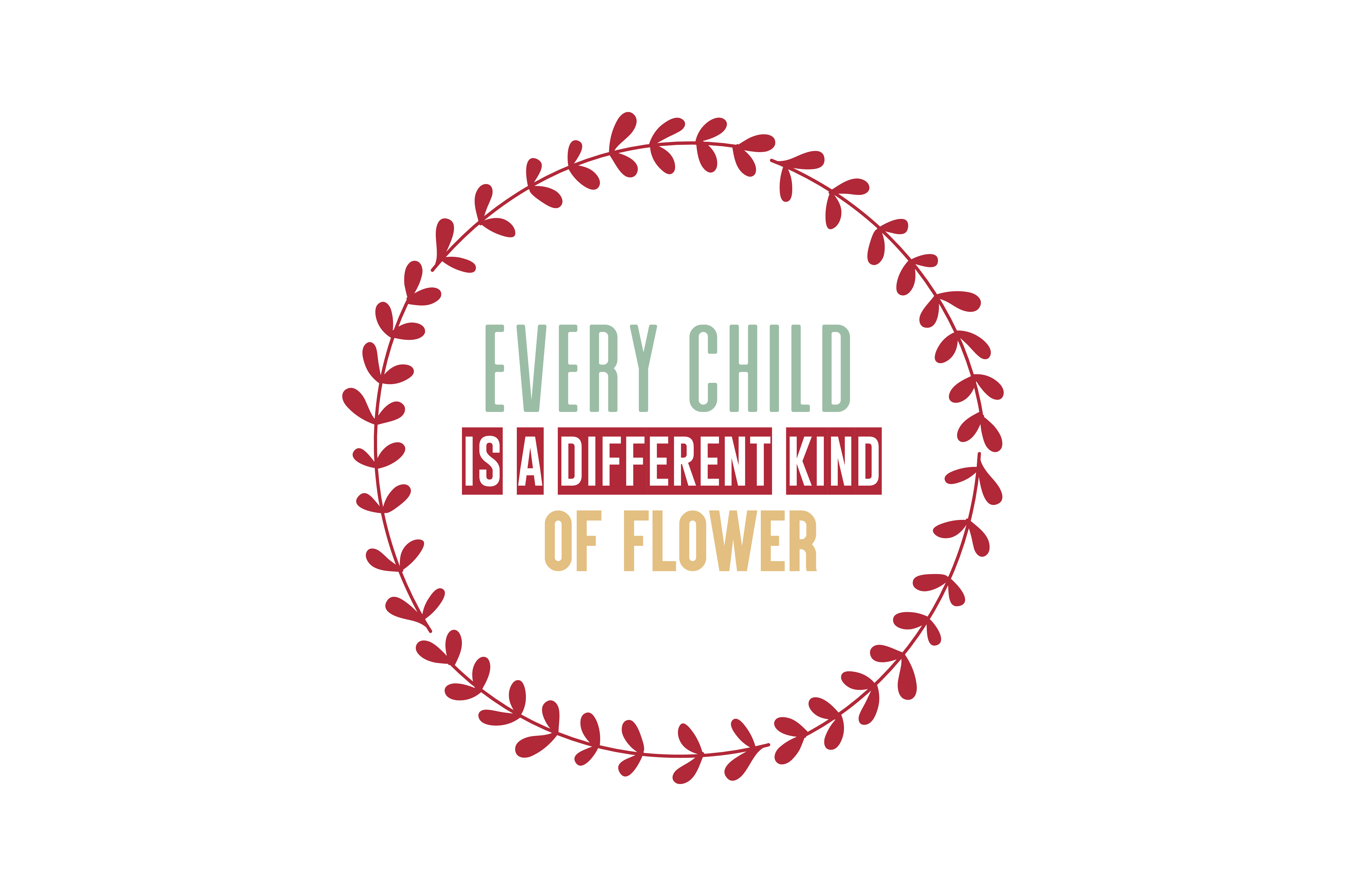 Download Free Every Child Is A Different Kind Of Flower Quote Svg Cut Graphic for Cricut Explore, Silhouette and other cutting machines.