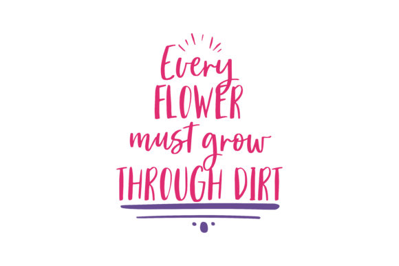 Download Free Every Flower Must Grow Through Dirt Quote Svg Cut Graphic By for Cricut Explore, Silhouette and other cutting machines.