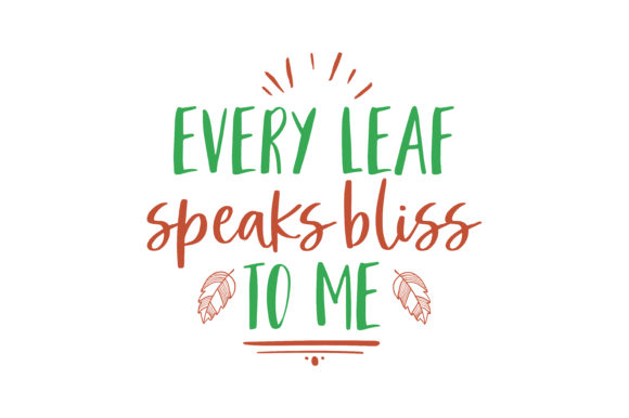 Download Free Every Leaf Speaks Bliss To Me Fluttering From The Autumn Tree for Cricut Explore, Silhouette and other cutting machines.