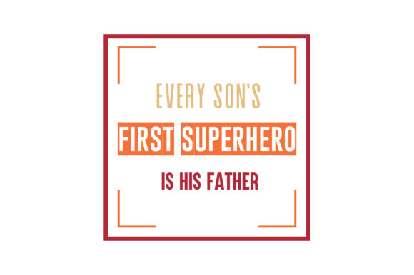 Download Free Every Son S First Superhero Is His Father Quote Svg Cut Graphic By Thelucky Creative Fabrica for Cricut Explore, Silhouette and other cutting machines.