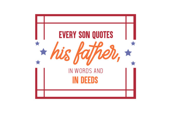 Download Free Every Son Quotes His Father In Words And In Deeds Quote Svg Cut for Cricut Explore, Silhouette and other cutting machines.