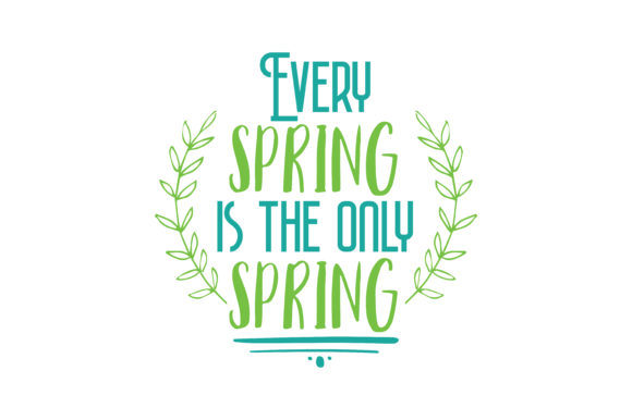 Download Free Every Spring Is The Only Spring Quote Svg Cut Graphic By for Cricut Explore, Silhouette and other cutting machines.
