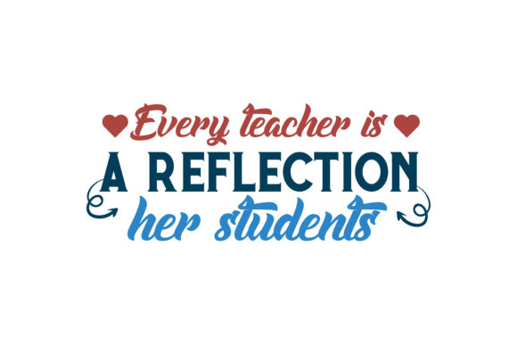 Download Free Every Teacher Is A Reflection Her Students Quote Svg Cut Graphic for Cricut Explore, Silhouette and other cutting machines.