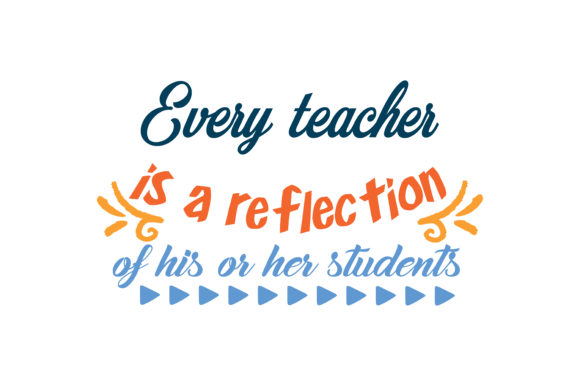 Download Free Every Teacher Is A Reflection Of His Or Her Students Quote Svg Cut for Cricut Explore, Silhouette and other cutting machines.