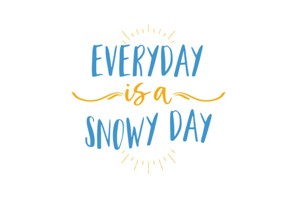 Print on Demand: Everyday is a Snowy Day Quote SVG Cut Graphic Crafts By TheLucky