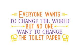 Download Free Everyone Wants To Change The World But No One Want To Change The Toilet Paper Quote Svg Cut Graphic By Thelucky Creative Fabrica for Cricut Explore, Silhouette and other cutting machines.