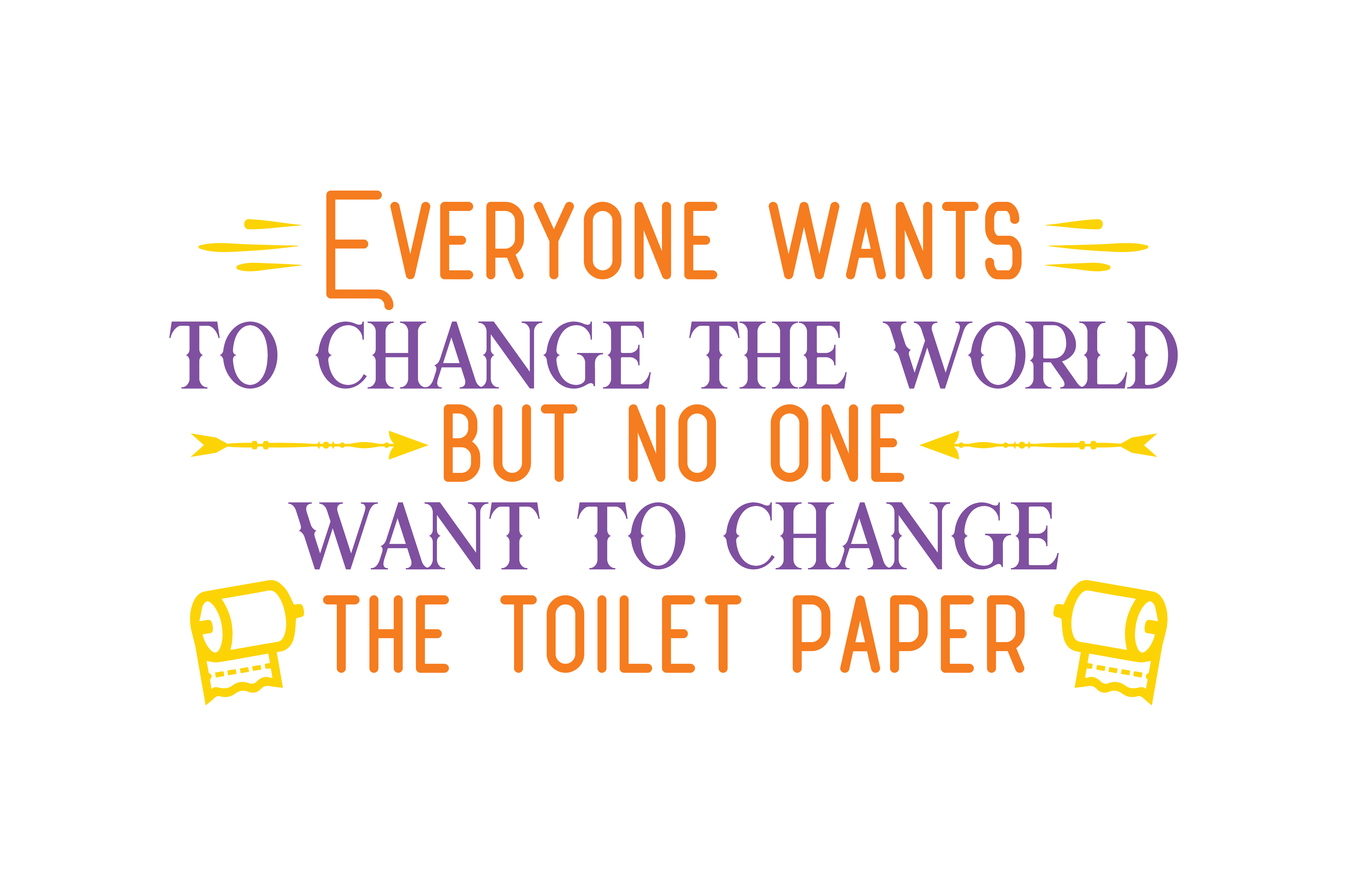 Download Free Everyone Wants To Change The World But No One Want To Change The for Cricut Explore, Silhouette and other cutting machines.