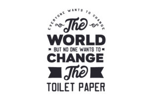 Everyone Wants to Change the World but No One Wants to Change the Toilet Paper Craft Design By Creative Fabrica Crafts