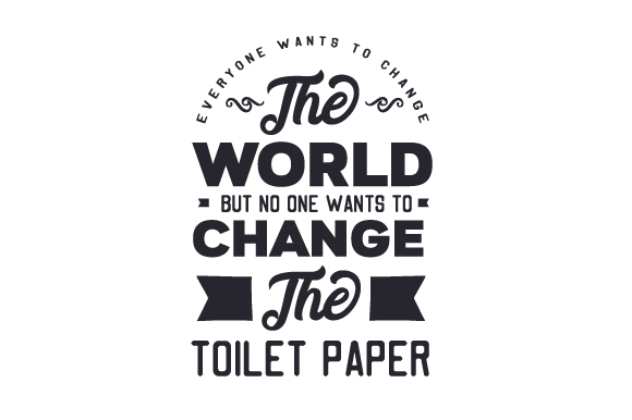 Download Free Everyone Wants To Change The World But No One Wants To Change The Toilet Paper Svg Cut File By Creative Fabrica Crafts Creative Fabrica for Cricut Explore, Silhouette and other cutting machines.