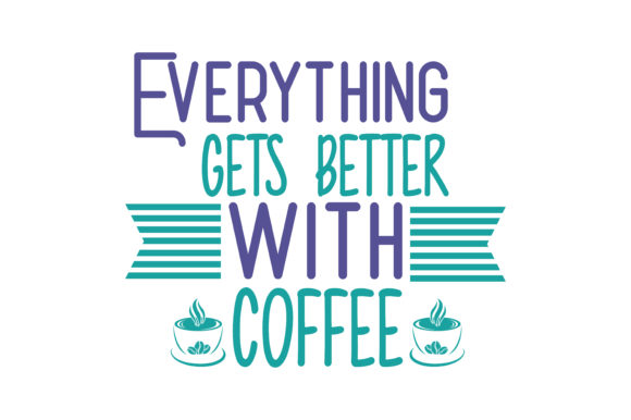 Download Free Everything Gets Better With Coffee Quote Svg Cut Graphic By for Cricut Explore, Silhouette and other cutting machines.