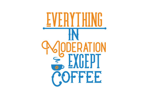 Download Free Everything In Moderation Except Coffee Quote Svg Cut Graphic By for Cricut Explore, Silhouette and other cutting machines.